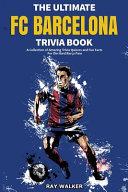 The Ultimate FC Barcelona Trivia Book