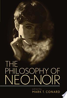 Book cover of 'The Philosophy of Neo-Noir' by Mark Conard