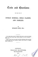 Texts and questions for the use of Sunday schools, Bible classes, and families, by H. Noel