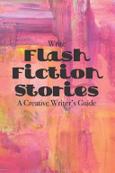 Write Flash Fiction Stories A Creative Writer S Guide