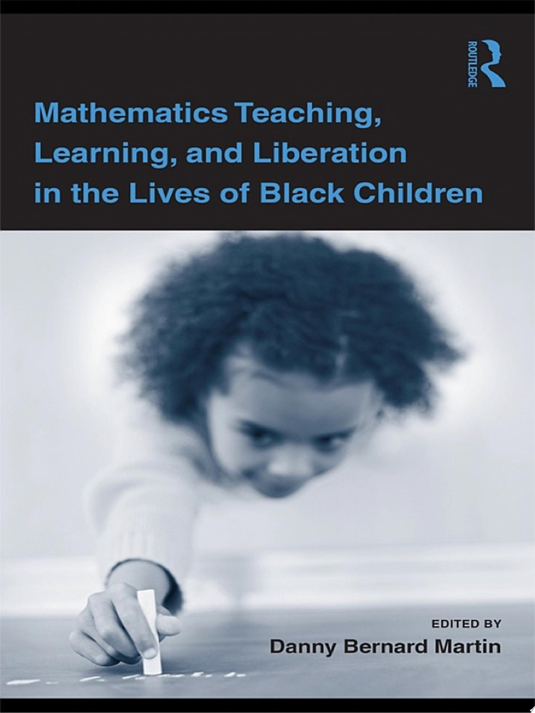 Mathematics Teaching  Learning  and Liberation in the Lives of Black Children