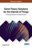 Game Theory Solutions for the Internet of Things  Emerging Research and Opportunities