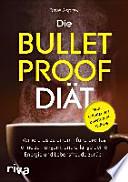 Die Bulletproof-Diät  : Verliere bis zu einem Pfund pro Tag, ohne zu hungern, und erlange deine Energie und Lebensfreude zurück