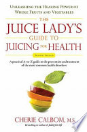The Juice Lady's Guide To Juicing for Health