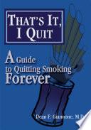 That S It I Quit