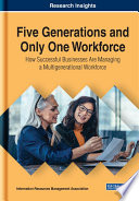 Five Generations And Only One Workforce How Successful Businesses Are Managing A Multigenerational Workforce Book PDF