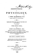 The Institutions of Physiology ... Translated from the Latin of the third and last edition, and supplied with numerous and extensive notes, by John Elliotson ... Second edition