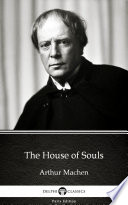 The House of Souls by Arthur Machen   Delphi Classics  Illustrated