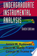 """Undergraduate Instrumental Analysis, Sixth Edition"" by James W. Robinson, Eileen M. Skelly Frame, George M. Frame II"
