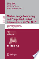 Medical Image Computing and Computer Assisted Intervention    MICCAI 2010