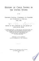 History of Child Saving in the United States at the Twentieth National Conference of Charities and Correction in Chicago  June  1893  Report of the Committee on the History of Child saving Work Book