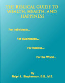 The Biblical Guide to Wealth  Health  and Happiness