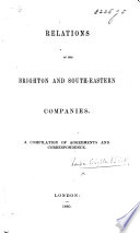 Relations of the Brighton and South-Eastern Companies. A compilation of agreements and correspondence. [With map.]