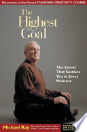 """The Highest Goal: The Secret that Sustains You in Every Moment"" by Michael L. Ray"
