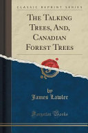 The Talking Trees And Canadian Forest Trees Classic Reprint