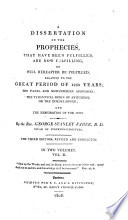 A Dissertation on the Prophecies, that Have Been Fulfilled, are Now Fulfilling, Or Will Hereafter be Fulfilled