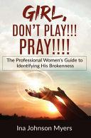 GIRL  DON T PLAY    PRAY