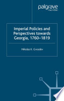 Imperial Policies and Perspectives towards Georgia, 1760–1819