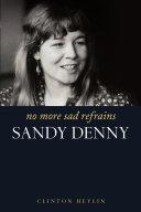 No More Sad Refrains: The Life and Times of Sandy Denny [Pdf/ePub] eBook