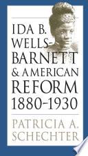 Ida B  Wells Barnett and American Reform  1880 1930 Book PDF