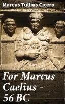 For Marcus Caelius — 56 BC