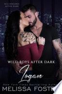 Wild Boys After Dark  Logan  Free  Free steamy romance  Wild Billionaires After Dark  1  Love in Bloom Steamy Contemporary Romance