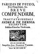 Paridis de Puteo     Breve Compendium  e Tractatu feudali Andre   de Isernia excerptum  Addito elencho titulorum