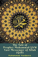 The Tale of Prophet Muhammad Saw Last Messenger of Allah  God  Book