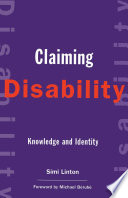 """Claiming Disability: Knowledge and Identity"" by Simi Linton"