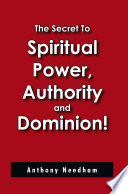 The Secret to Spiritual Power  Authority and Dominion