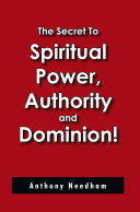 The Secret to Spiritual Power, Authority and Dominion! ebook