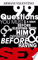 99 Questions You Must Ask a Man Before Sleeping with Him and Definitely Before Having SEX Book PDF
