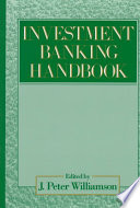 """""""The Investment Banking Handbook"""" by J. Peter Williamson"""