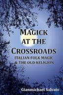Magick at the Crossroads: Italian Folk Magic & the Old Religion