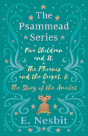 Five Children and It, The Phoenix and the Carpet, and The Story of the Amulet