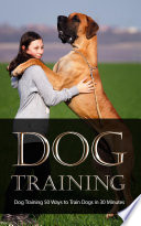 Dog Training 50 Ways to Train Dogs in 30 Minutes