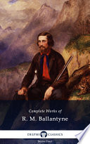 Delphi Complete Works of R. M. Ballantyne (Illustrated)