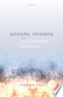 Autonomy Rationality And Contemporary Bioethics