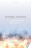 """""""Autonomy, Rationality, and Contemporary Bioethics"""" by Jonathan Pugh"""