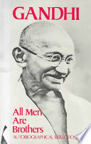 """All Men are Brothers: Autobiographical Reflections"" by Mahatma Gandhi, Krishna Kripalani"