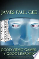 """Good Video Games + Good Learning: Collected Essays on Video Games, Learning, and Literacy"" by James Paul Gee"