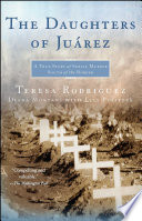 """The Daughters of Juarez: A True Story of Serial Murder South of the Border"" by Teresa Rodriguez, Diana Montané, Lisa Pulitzer"