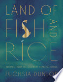 """Land of Fish and Rice: Recipes from the Culinary Heart of China"" by Fuchsia Dunlop"