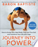 """Journey Into Power: How to Sculpt Your Ideal Body, Free Your True Self, and Transform Your Life with Yoga"" by Baron Baptiste"