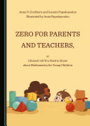 Zero for Parents and Teachers  or  Almost  All You Need to Know about Mathematics for Young Children