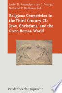 Religious Competition In The Third Century Ce Jews Christians And The Greco Roman World