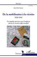 De la mobilisation à la victoire (1939-1946)