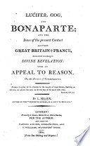 Lucifer  Gog and Bonaparte  and the issue of the present contest between Great Britain and France  considered according to divine Revelation  with an appeal to reason on the errors of commentators