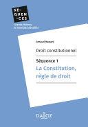 Droit constitutionnel - Séquence 1. La constitution, règle de droit