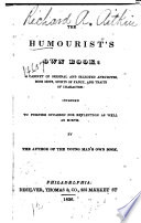 The humourist's own book: a cabinet of original and selected anecdotes, bon mots, sports of fancy, and traits of character: intended to furnish occasion for reflection as well as mirth